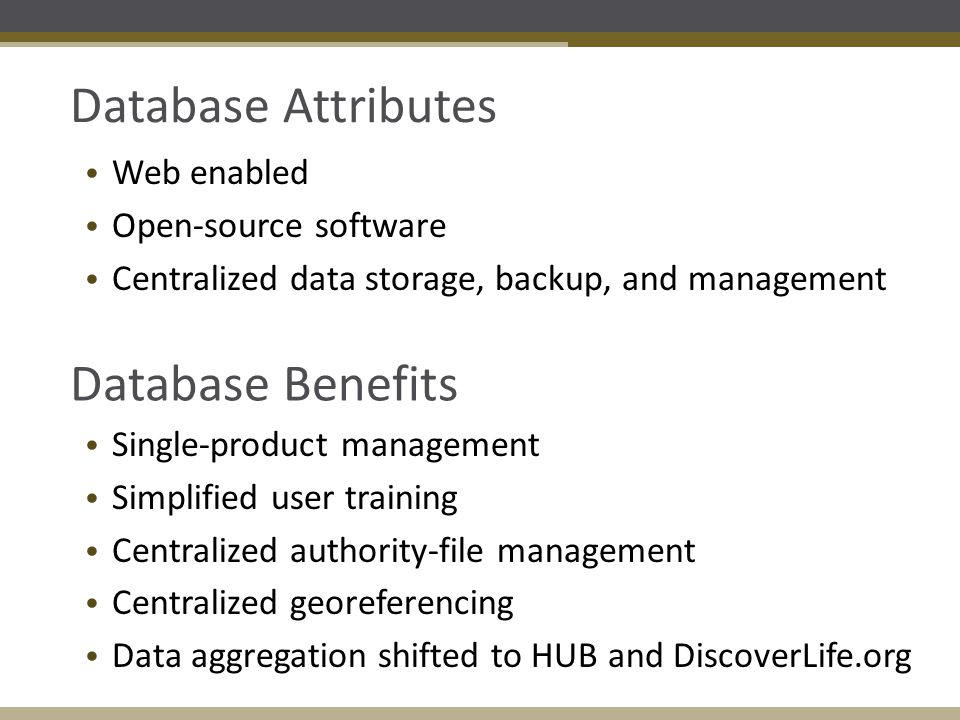 Database Attributes Web enabled Open-source software Centralized data storage, backup, and management Database Benefits Single-product management Simp