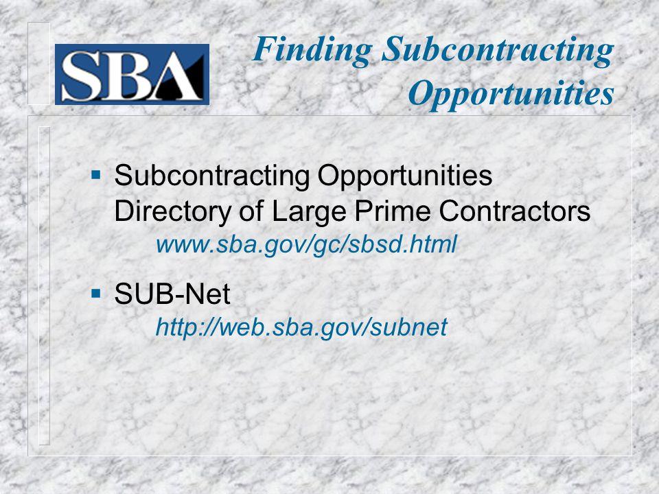 Finding Subcontracting Opportunities  Subcontracting Opportunities Directory of Large Prime Contractors www.sba.gov/gc/sbsd.html  SUB-Net http://web