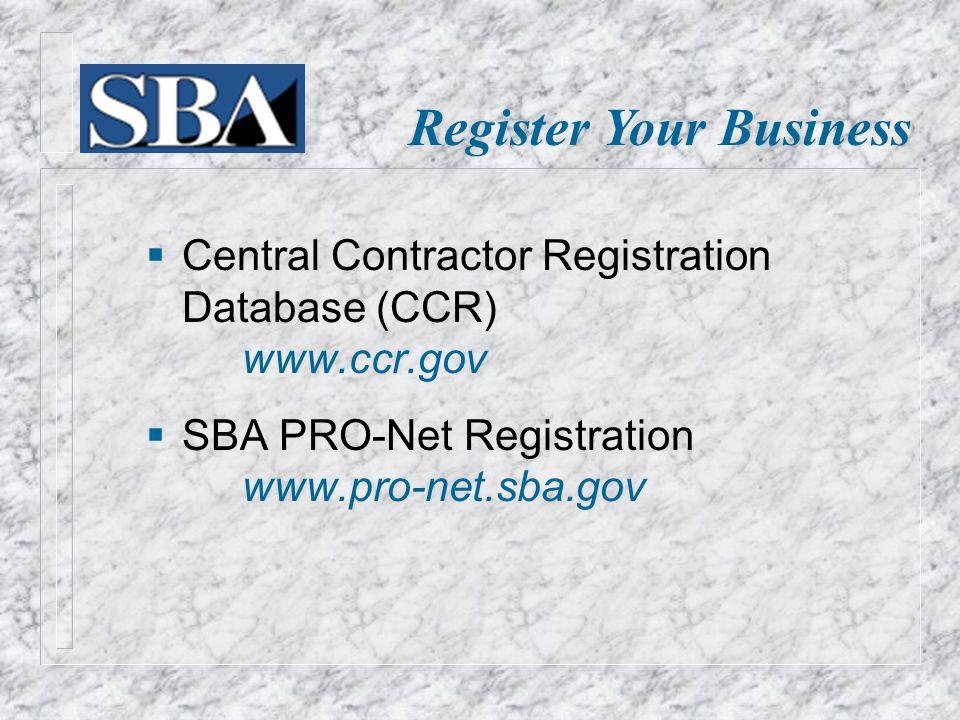 Register Your Business  Central Contractor Registration Database (CCR) www.ccr.gov  SBA PRO-Net Registration www.pro-net.sba.gov