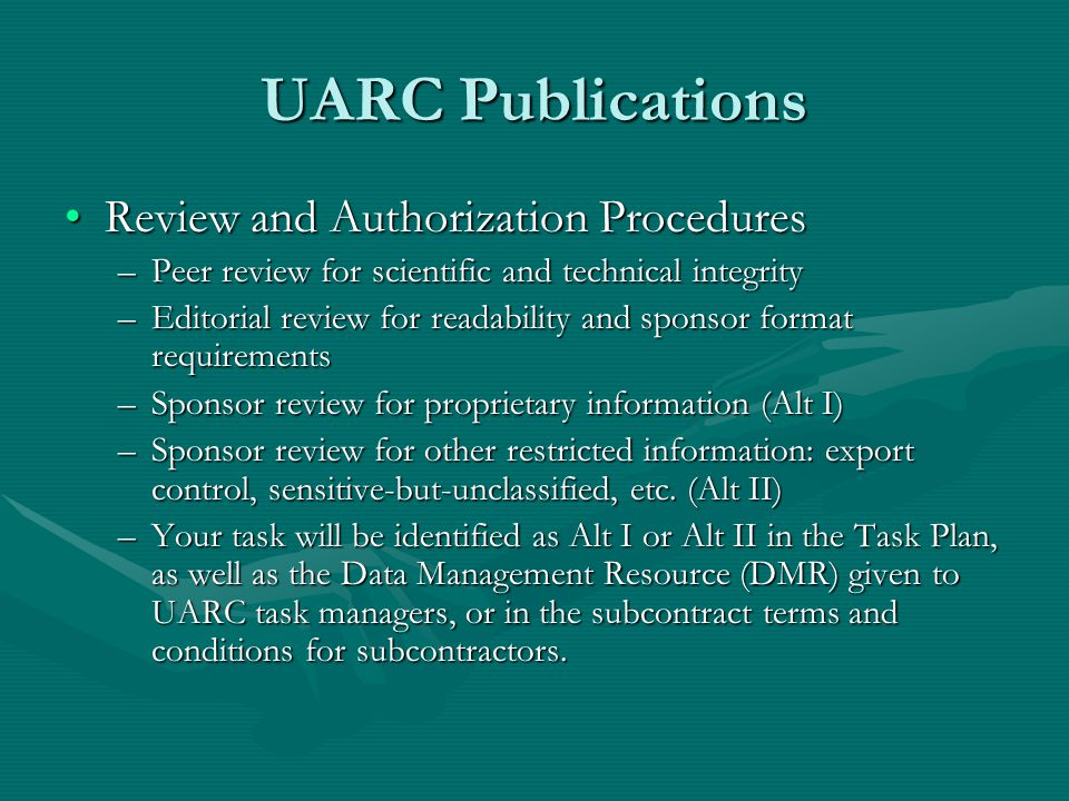 UARC Publications Review and Authorization ProceduresReview and Authorization Procedures –Peer review for scientific and technical integrity –Editoria