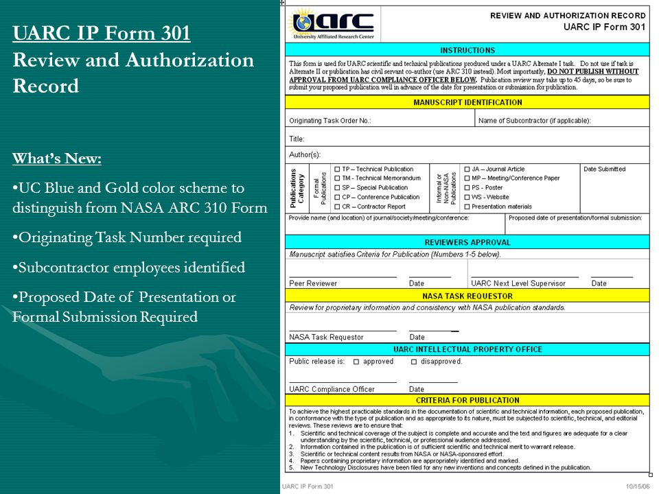 UARC IP Form 301 Review and Authorization Record What's New: UC Blue and Gold color scheme to distinguish from NASA ARC 310 Form Originating Task Numb