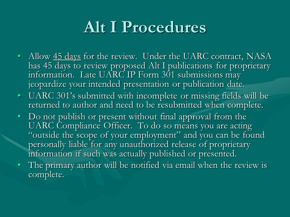 Alt I Procedures Allow 45 days for the review. Under the UARC contract, NASA has 45 days to review proposed Alt I publications for proprietary informa