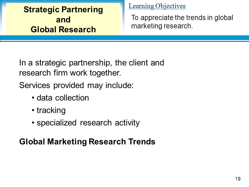 Learning Objectives 19 To appreciate the trends in global marketing research.