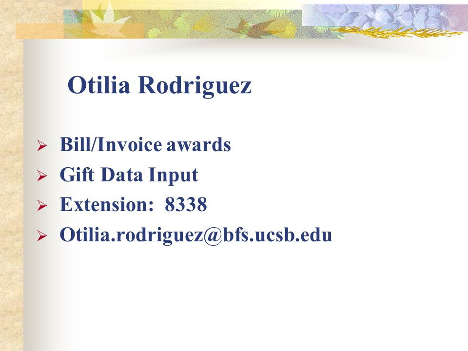 Otilia Rodriguez  Bill/Invoice awards  Gift Data Input  Extension: 8338  Otilia.rodriguez@bfs.ucsb.edu