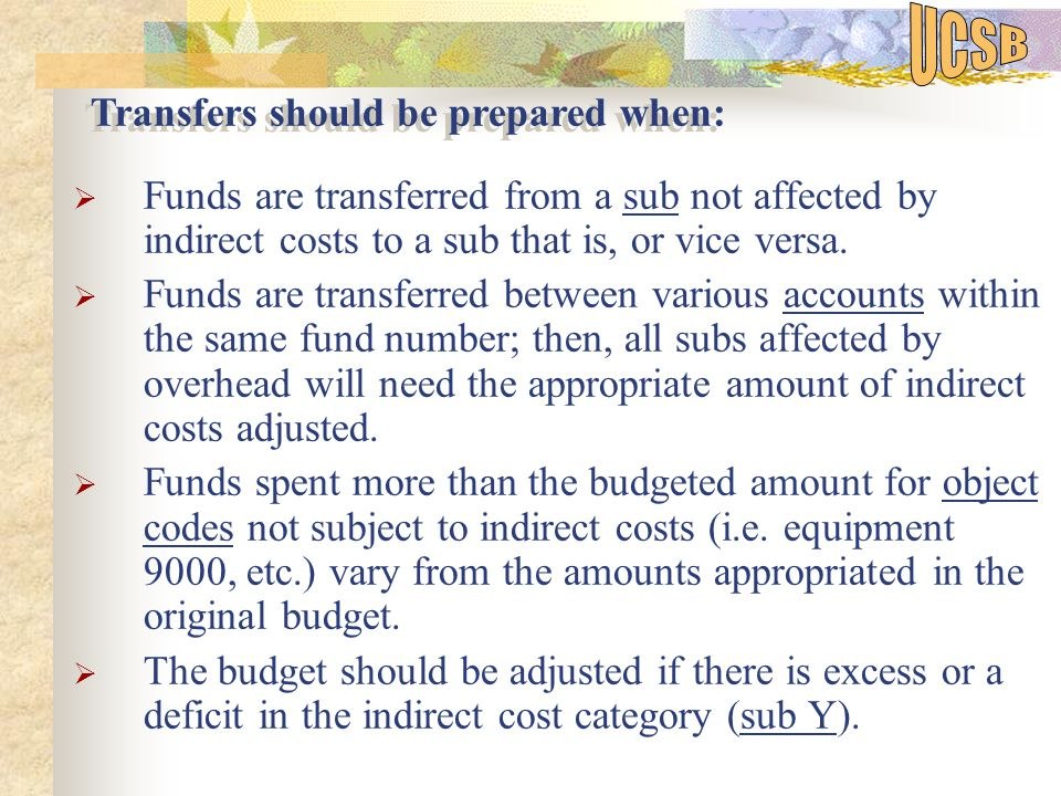  Funds are transferred from a sub not affected by indirect costs to a sub that is, or vice versa.