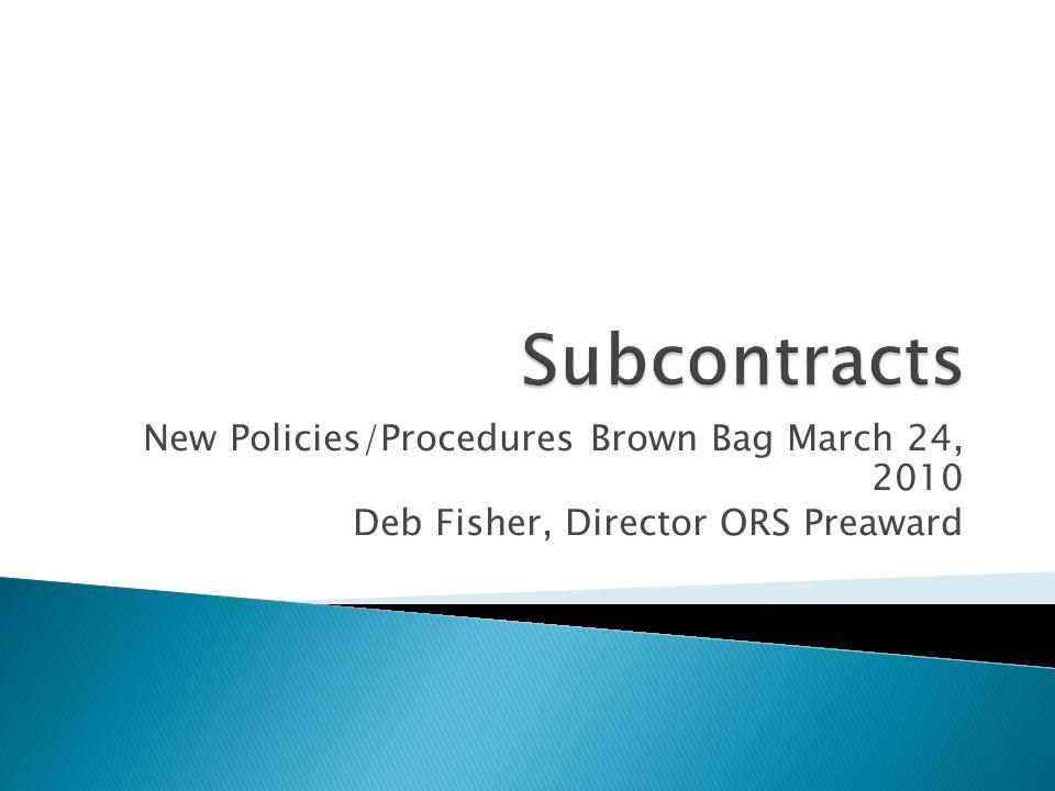 New Policies/Procedures Brown Bag March 24, 2010 Deb Fisher, Director ORS Preaward