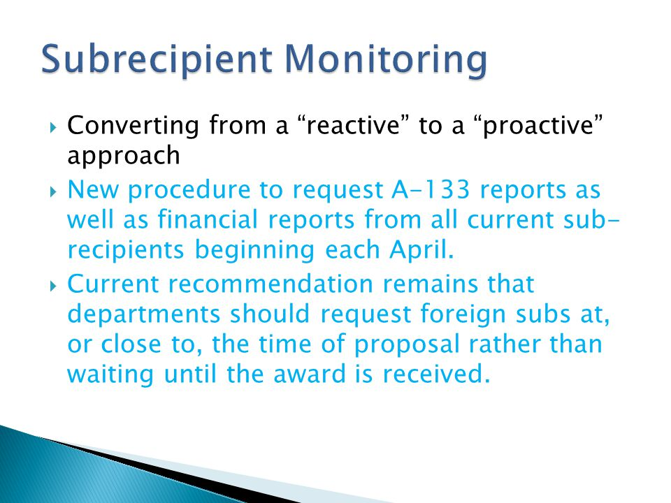  Converting from a reactive to a proactive approach  New procedure to request A-133 reports as well as financial reports from all current sub- recipients beginning each April.