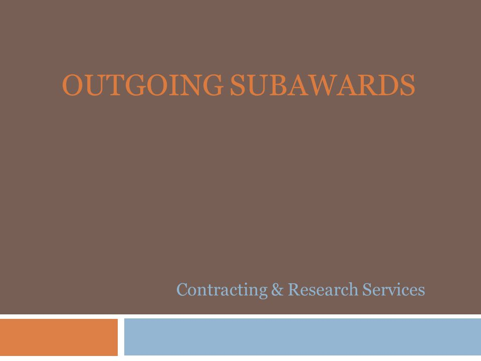 Subrecipient Monitoring The Life of Your Subaward  Subrecipient Monitoring Responsibilities form for all subcontracts  The level of monitoring required for each subcontract is determined by Contracting & Research Services and provided to you at the draft stage.