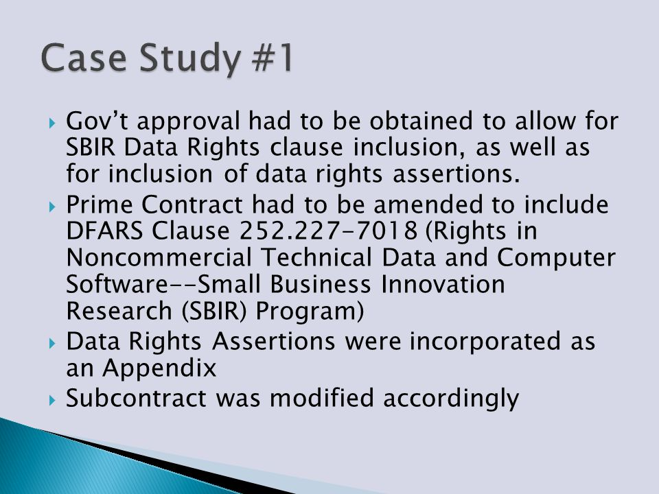 Gov't approval had to be obtained to allow for SBIR Data Rights clause inclusion, as well as for inclusion of data rights assertions.  Prime Contra