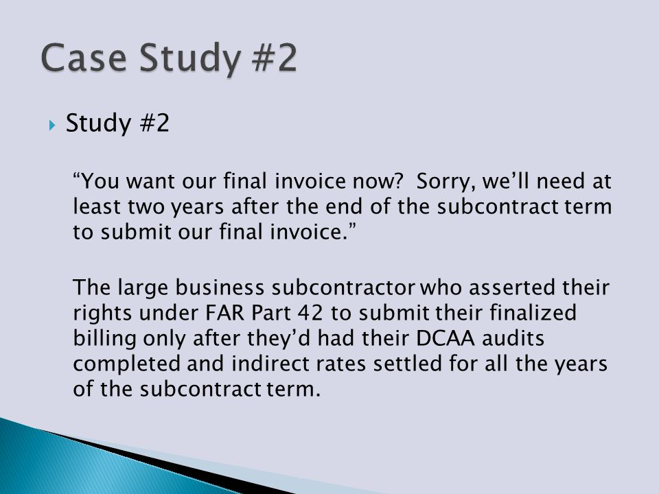 " Study #2 ""You want our final invoice now? Sorry, we'll need at least two years after the end of the subcontract term to submit our final invoice."" T"