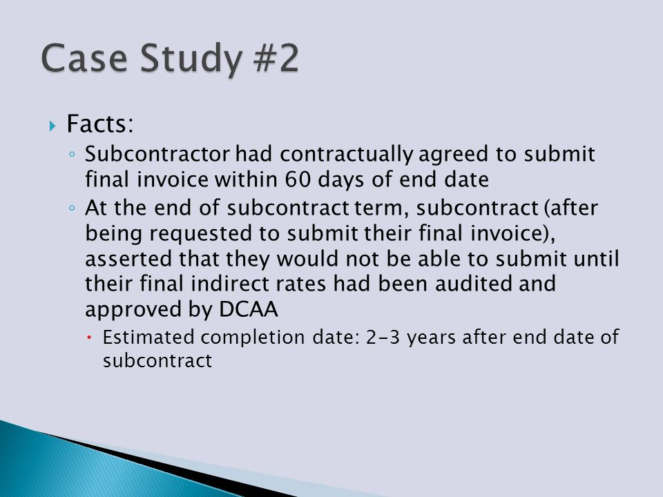  Facts: ◦ Subcontractor had contractually agreed to submit final invoice within 60 days of end date ◦ At the end of subcontract term, subcontract (af