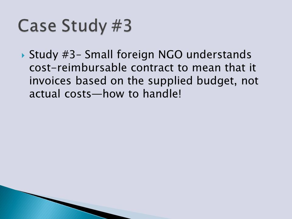  Study #3– Small foreign NGO understands cost-reimbursable contract to mean that it invoices based on the supplied budget, not actual costs—how to ha