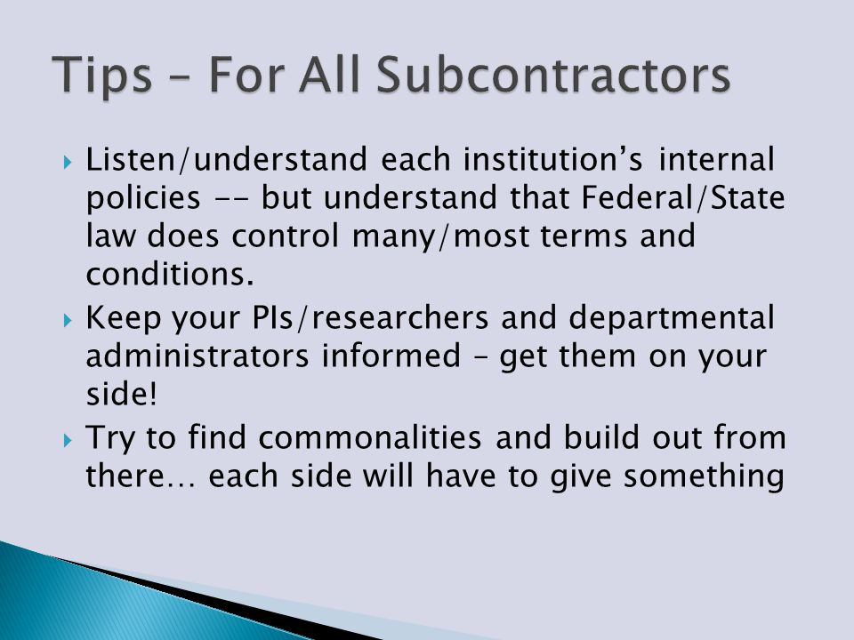  Listen/understand each institution's internal policies -- but understand that Federal/State law does control many/most terms and conditions.  Keep