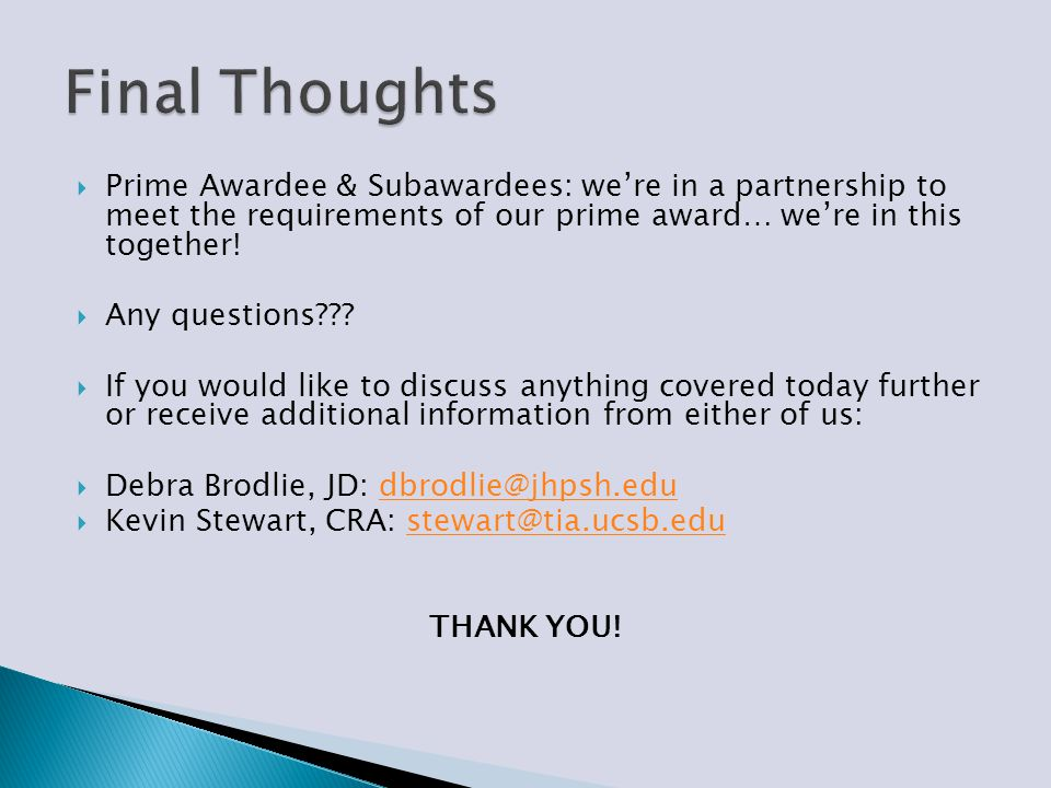  Prime Awardee & Subawardees: we're in a partnership to meet the requirements of our prime award… we're in this together!  Any questions???  If you