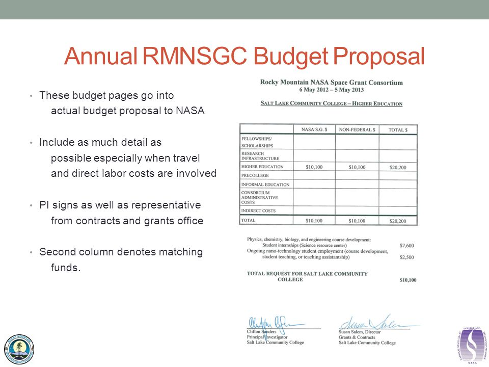 Annual RMNSGC Budget Proposal These budget pages go into actual budget proposal to NASA Include as much detail as possible especially when travel and direct labor costs are involved PI signs as well as representative from contracts and grants office Second column denotes matching funds.