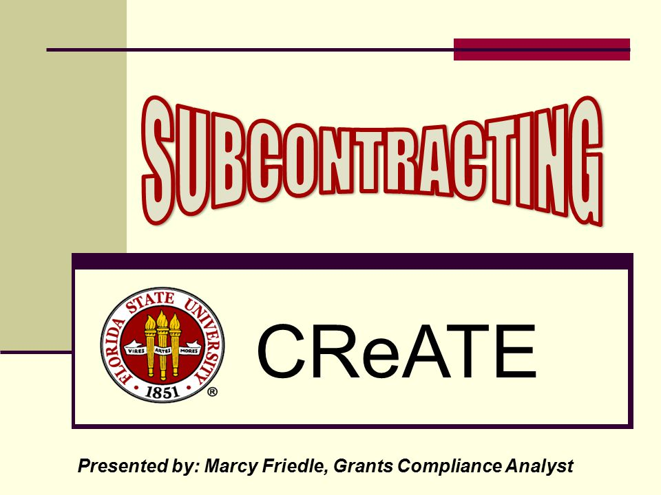 CReATE Presented by: Marcy Friedle, Grants Compliance Analyst
