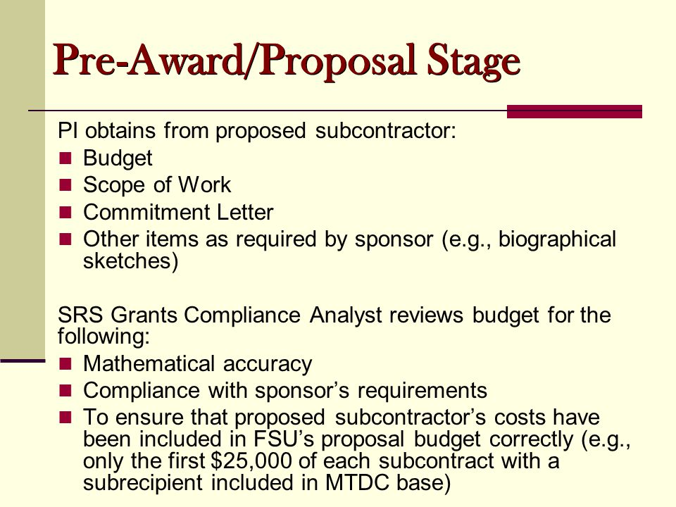 PI obtains from proposed subcontractor: Budget Scope of Work Commitment Letter Other items as required by sponsor (e.g., biographical sketches) SRS Gr