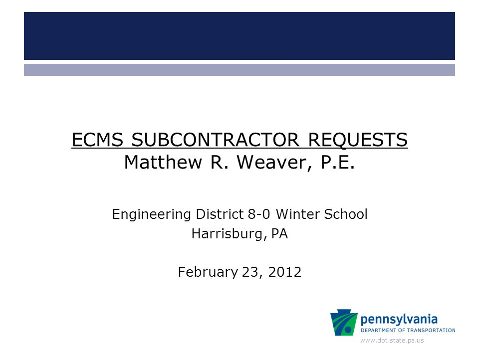 www.dot.state.pa.us ECMS SUBCONTRACTOR REQUESTS Matthew R.