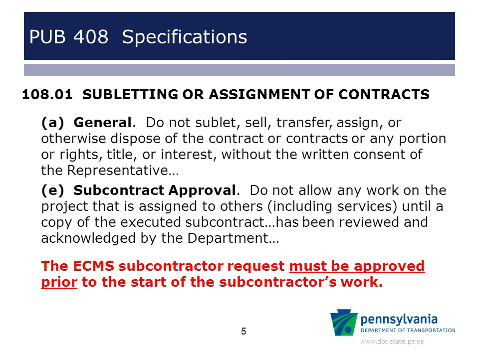 www.dot.state.pa.us PUB 408 Specifications 108.01 SUBLETTING OR ASSIGNMENT OF CONTRACTS (a) General.