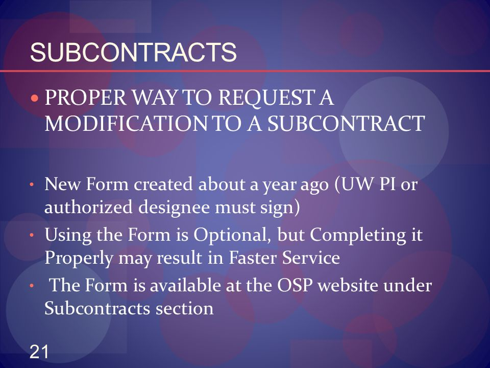 21 SUBCONTRACTS PROPER WAY TO REQUEST A MODIFICATION TO A SUBCONTRACT New Form created about a year ago (UW PI or authorized designee must sign) Using