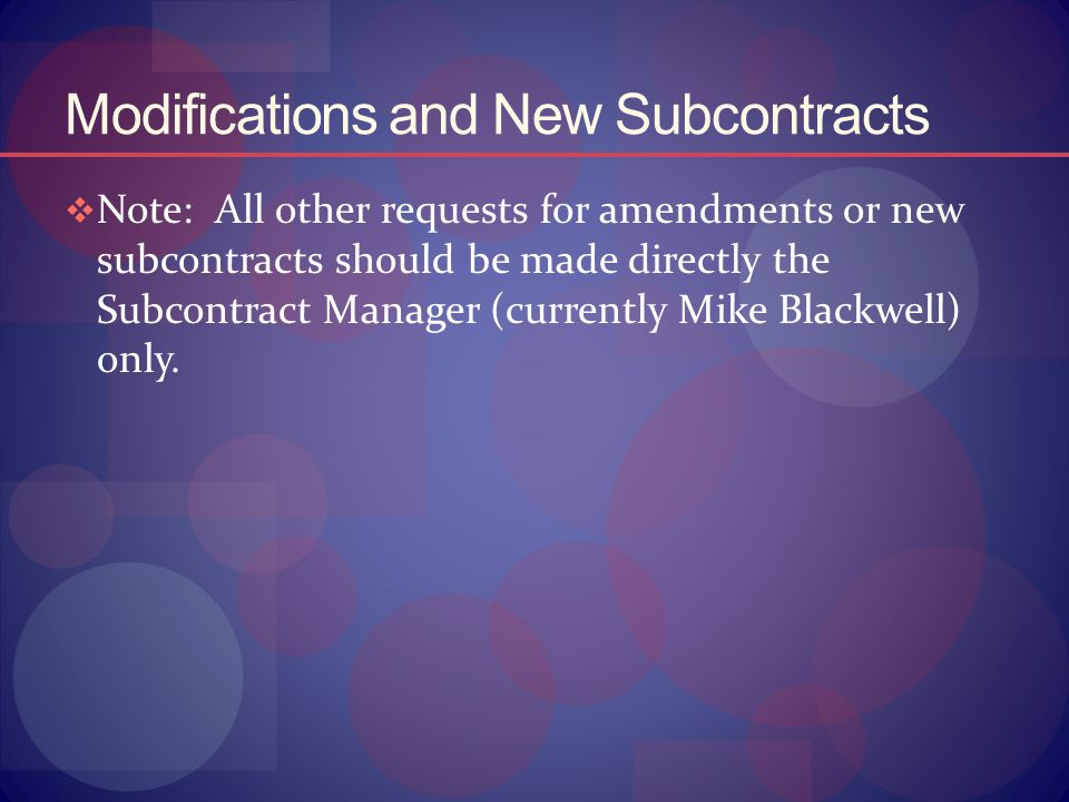 Modifications and New Subcontracts  Note: All other requests for amendments or new subcontracts should be made directly the Subcontract Manager (curr