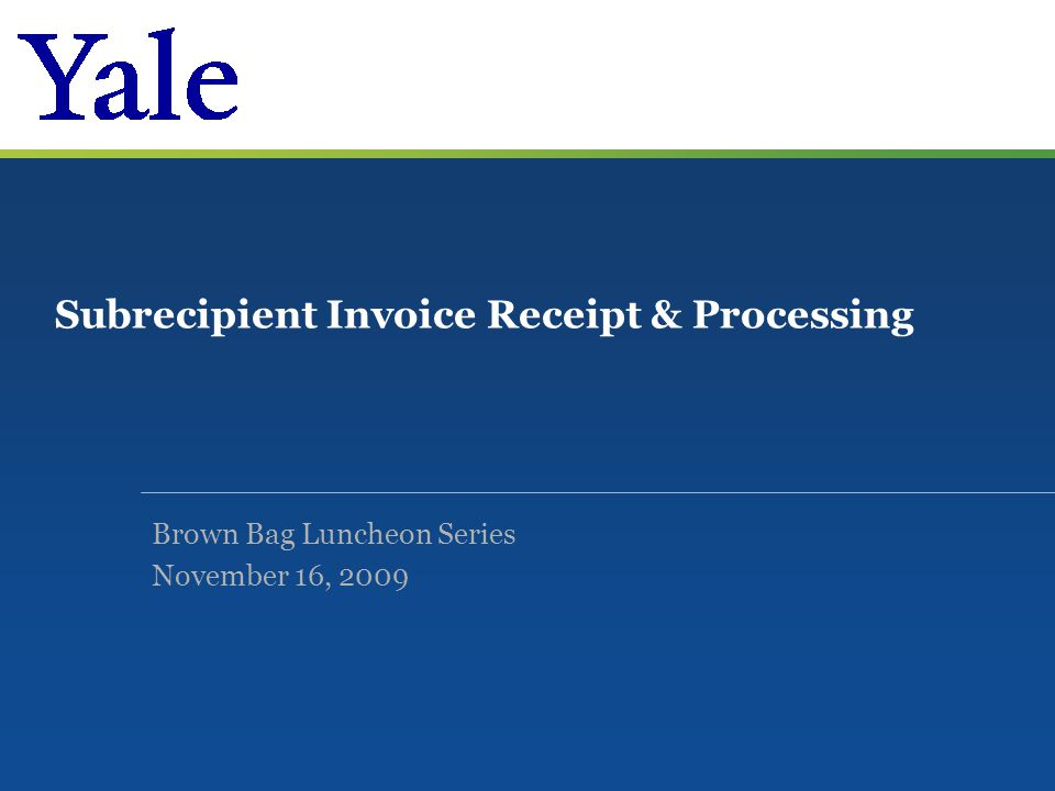 Subrecipient Invoice Receipt & Processing Brown Bag Luncheon Series November 16, 2009