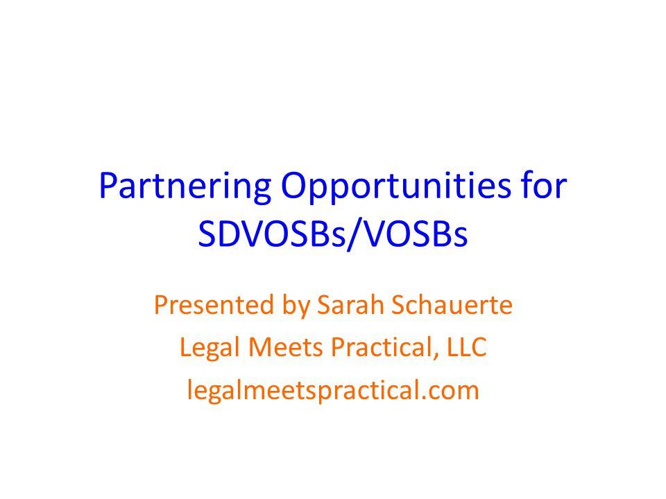 Partnering Opportunities for SDVOSBs/VOSBs Presented by Sarah Schauerte Legal Meets Practical, LLC legalmeetspractical.com