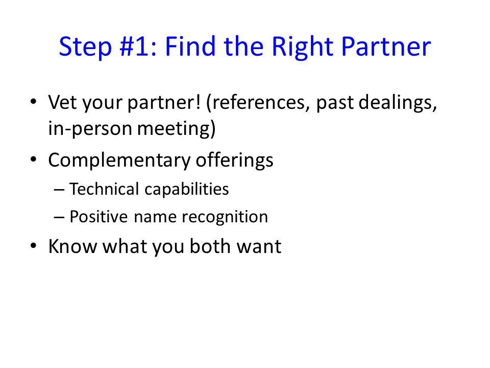 Step #1: Find the Right Partner Vet your partner.
