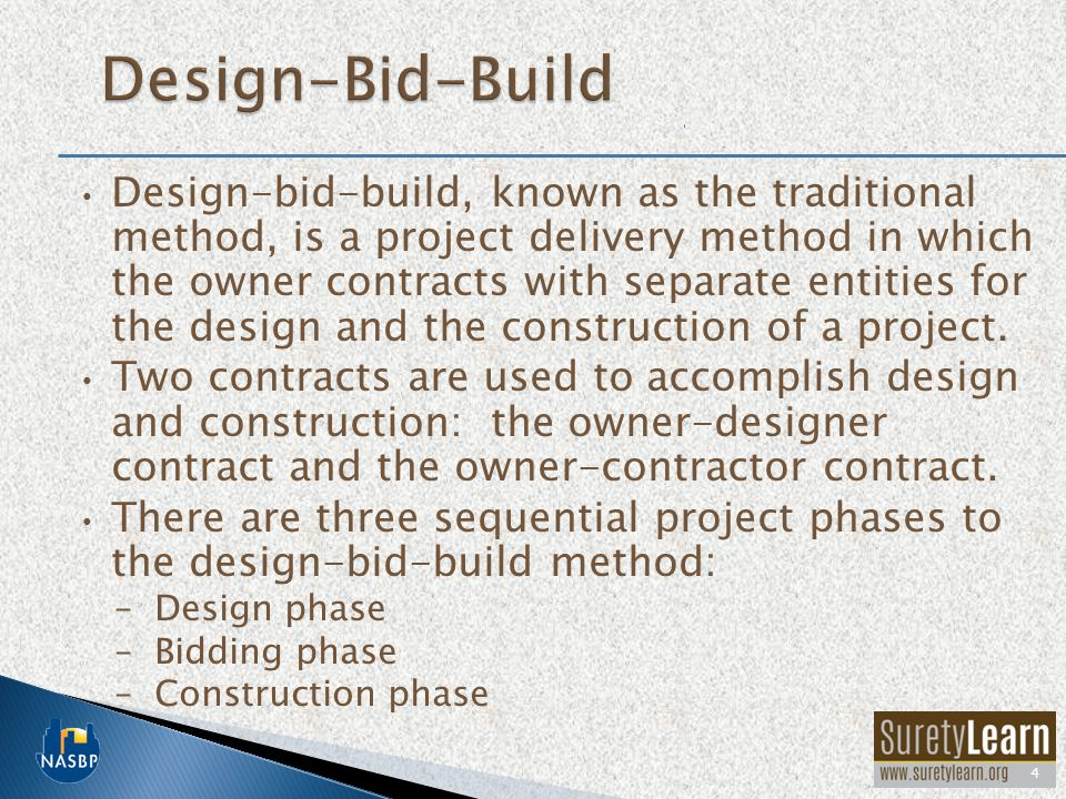 Design-bid-build, known as the traditional method, is a project delivery method in which the owner contracts with separate entities for the design and the construction of a project.