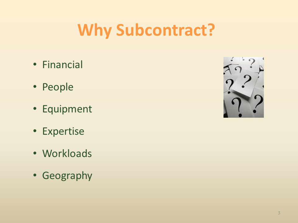 Financial 1.Don't have the cash 2.Can't take on more debt 3.Reduce exposure if job is lost 4.Sub smaller jobs to free crews 5.Fix the cost to prevent overruns 4 Why Subcontract
