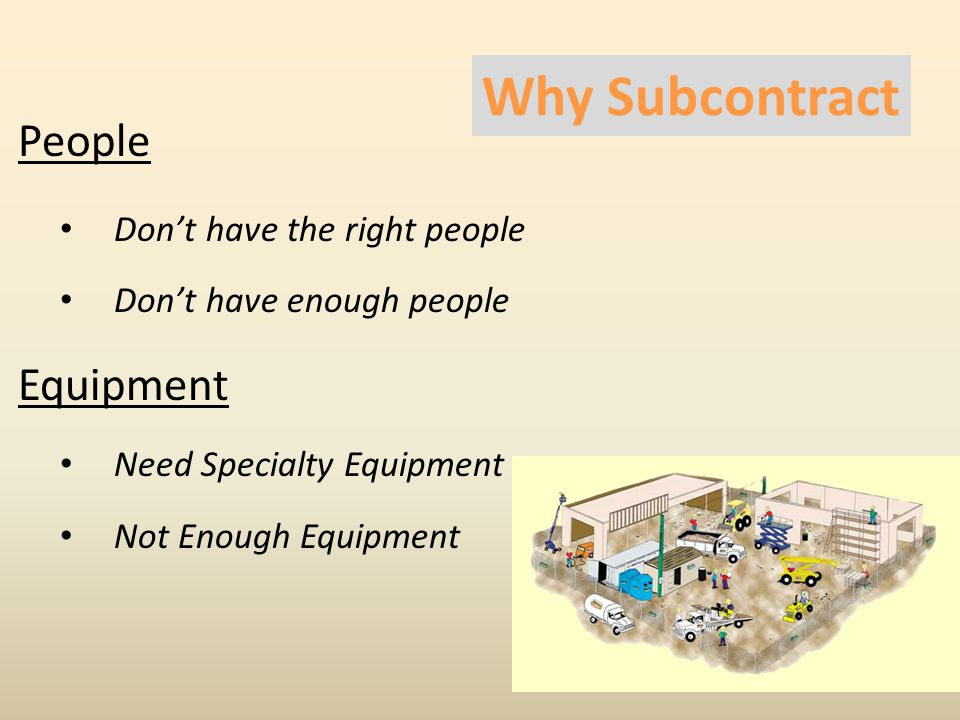 People Don't have the right people Don't have enough people Equipment Need Specialty Equipment Not Enough Equipment 5 Why Subcontract