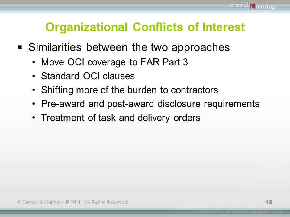 © Crowell & Moring LLP 2011. All Rights Reserved. 18 Organizational Conflicts of Interest  Similarities between the two approaches Move OCI coverage