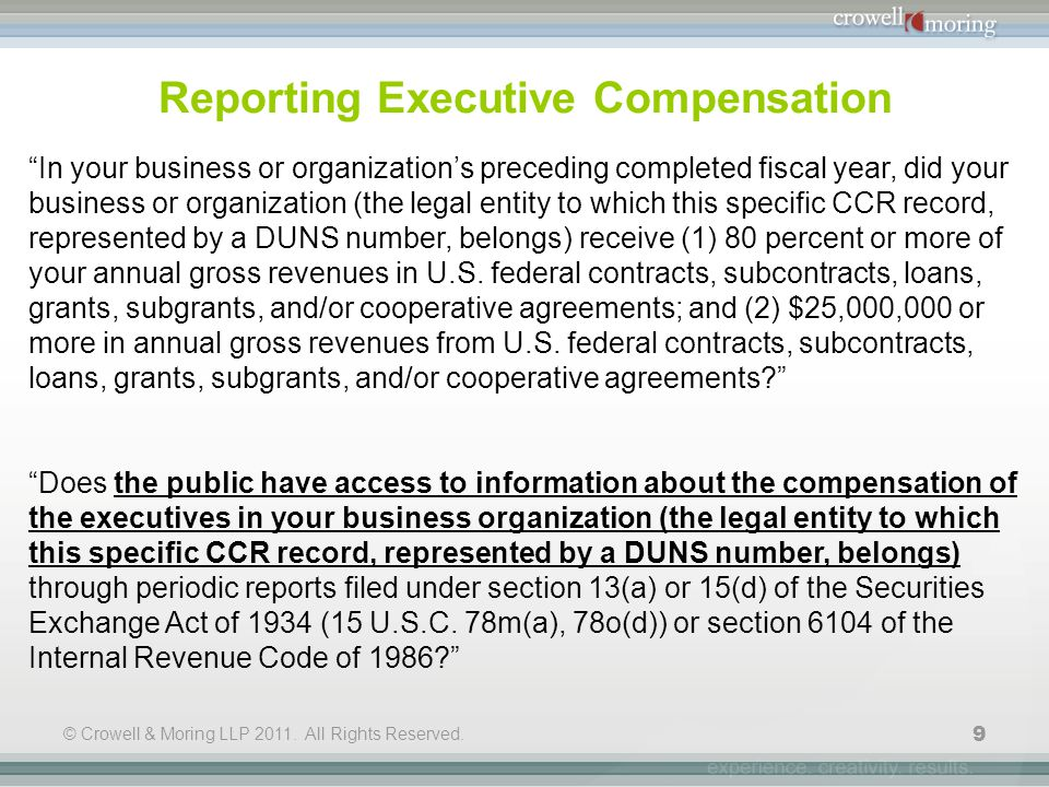 "© Crowell & Moring LLP 2011. All Rights Reserved. 9 Reporting Executive Compensation ""In your business or organization's preceding completed fiscal ye"