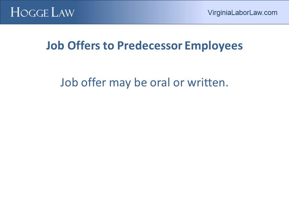 Job Offers to Predecessor Employees Job offer may be oral or written. VirginiaLaborLaw.com
