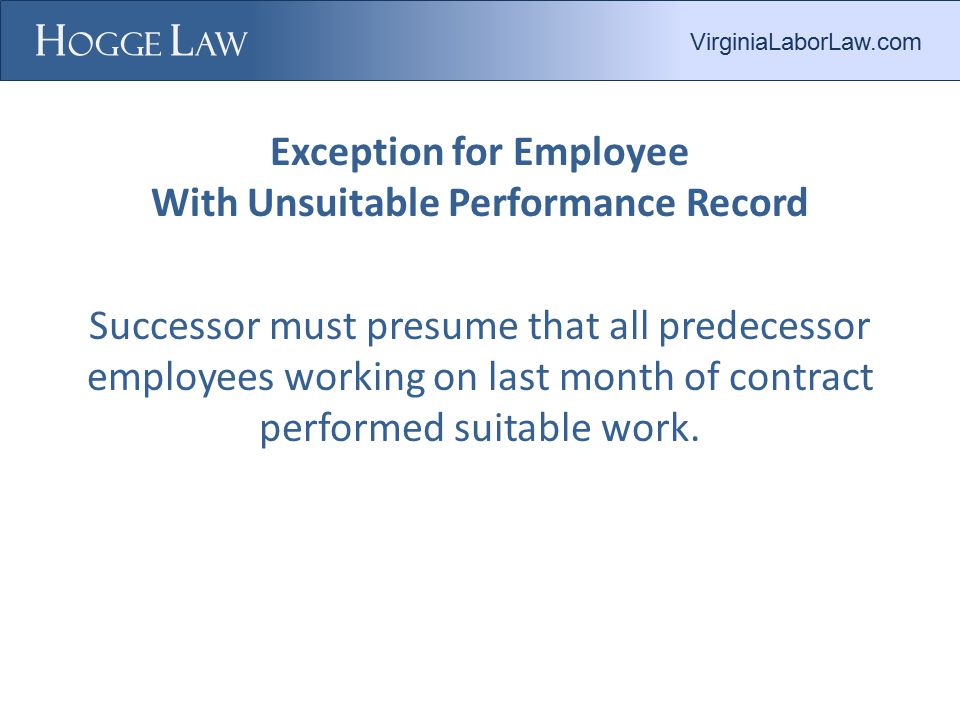 Exception for Employee With Unsuitable Performance Record Successor must presume that all predecessor employees working on last month of contract performed suitable work.