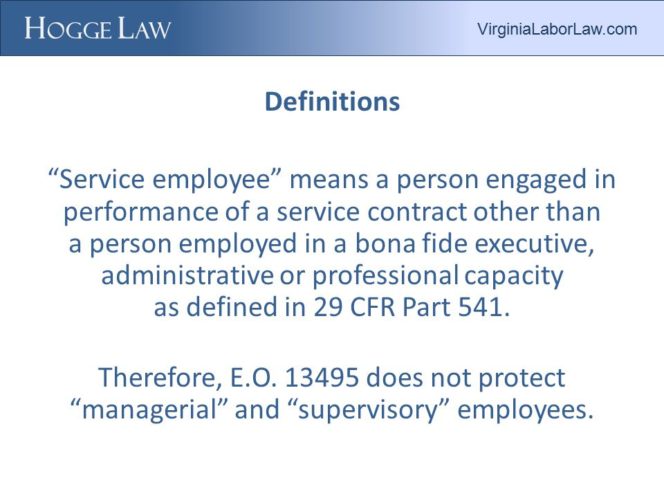 Definitions Service employee means a person engaged in performance of a service contract other than a person employed in a bona fide executive, administrative or professional capacity as defined in 29 CFR Part 541.