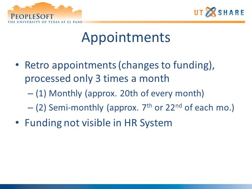 Appointments Retro appointments (changes to funding), processed only 3 times a month – (1) Monthly (approx.