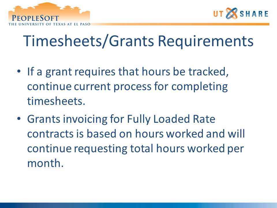 Timesheets/Grants Requirements If a grant requires that hours be tracked, continue current process for completing timesheets.