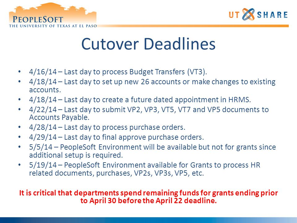 Cutover Deadlines 4/16/14 – Last day to process Budget Transfers (VT3).