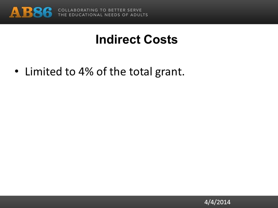 Indirect Costs Limited to 4% of the total grant. 4/4/2014