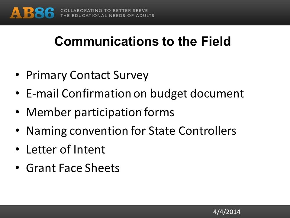Communications to the Field Primary Contact Survey E-mail Confirmation on budget document Member participation forms Naming convention for State Controllers Letter of Intent Grant Face Sheets 4/4/2014