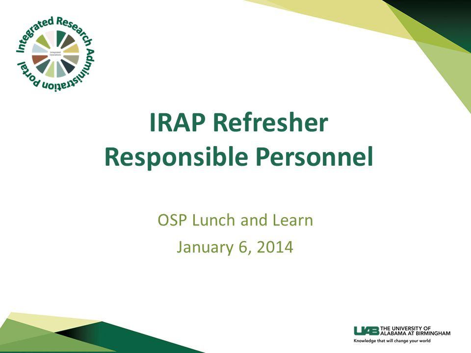 IRAP Refresher Responsible Personnel OSP Lunch and Learn January 6, 2014