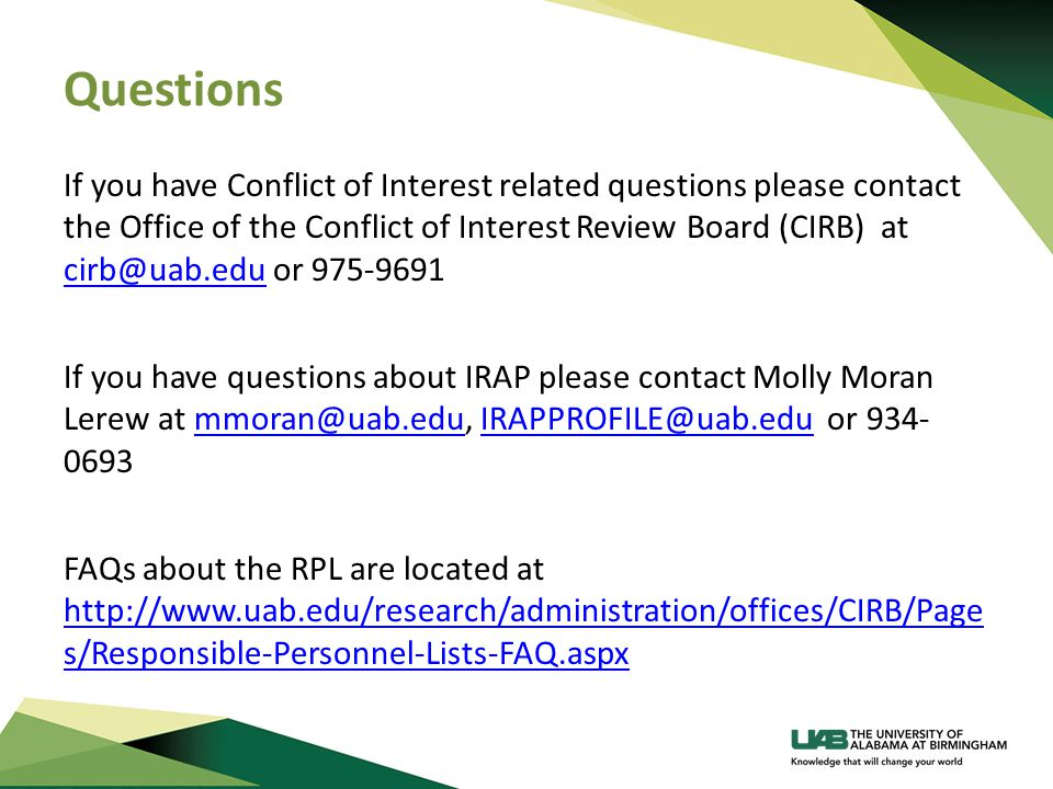 Questions If you have Conflict of Interest related questions please contact the Office of the Conflict of Interest Review Board (CIRB) at cirb@uab.edu