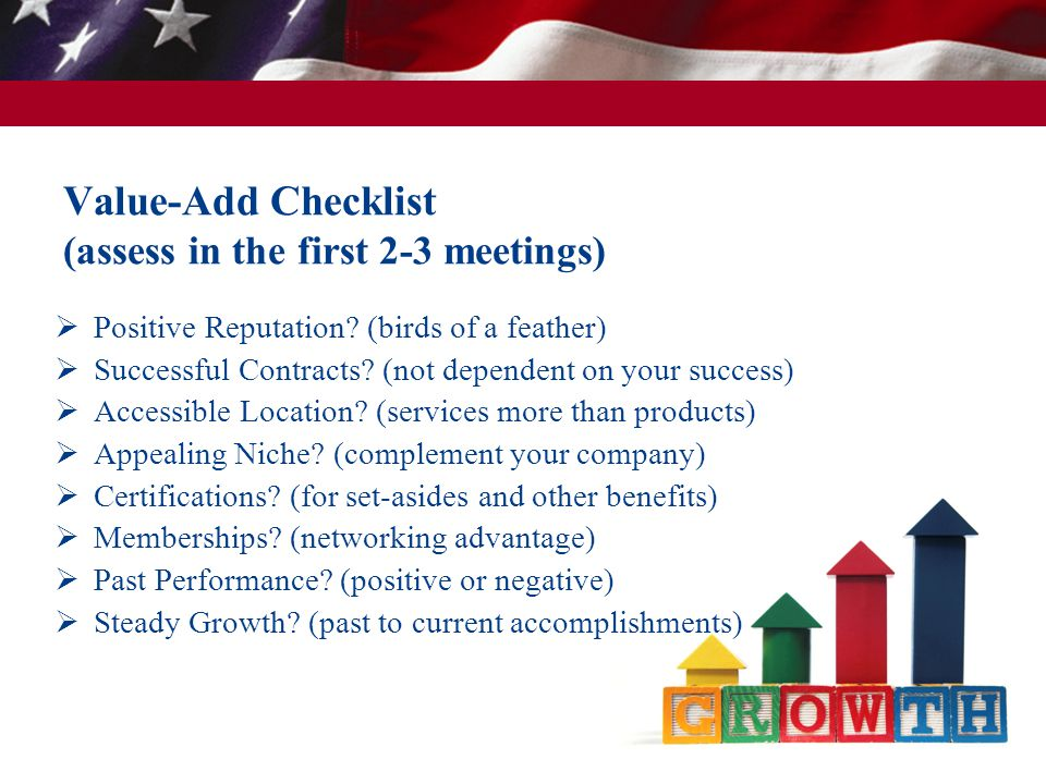 Value-Add Checklist (assess in the first 2-3 meetings)  Positive Reputation? (birds of a feather)  Successful Contracts? (not dependent on your succ