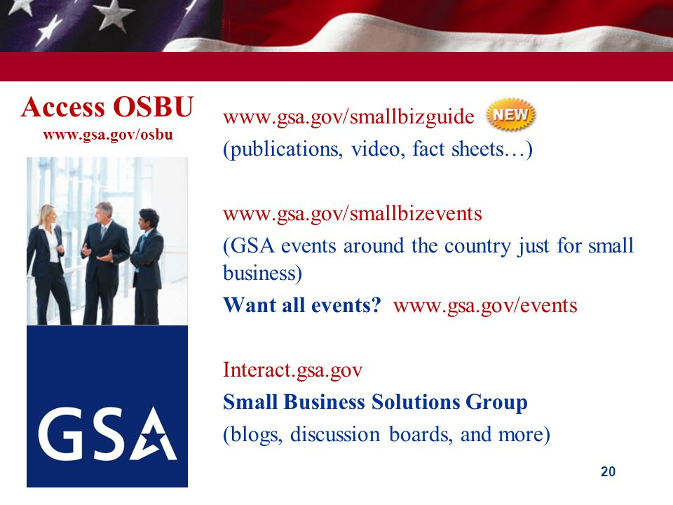 Access OSBU www.gsa.gov/osbu  www.gsa.gov/smallbizguide  (publications, video, fact sheets…)  www.gsa.gov/smallbizevents  (GSA events around the c