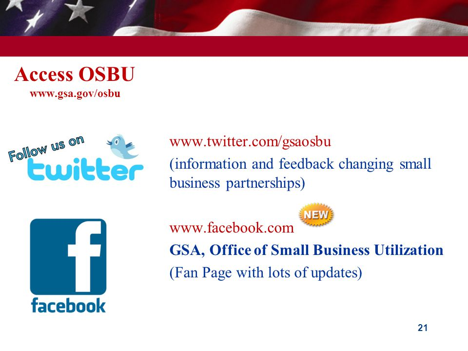 Access OSBU www.gsa.gov/osbu  www.twitter.com/gsaosbu  (information and feedback changing small business partnerships)  www.facebook.com  GSA, Off