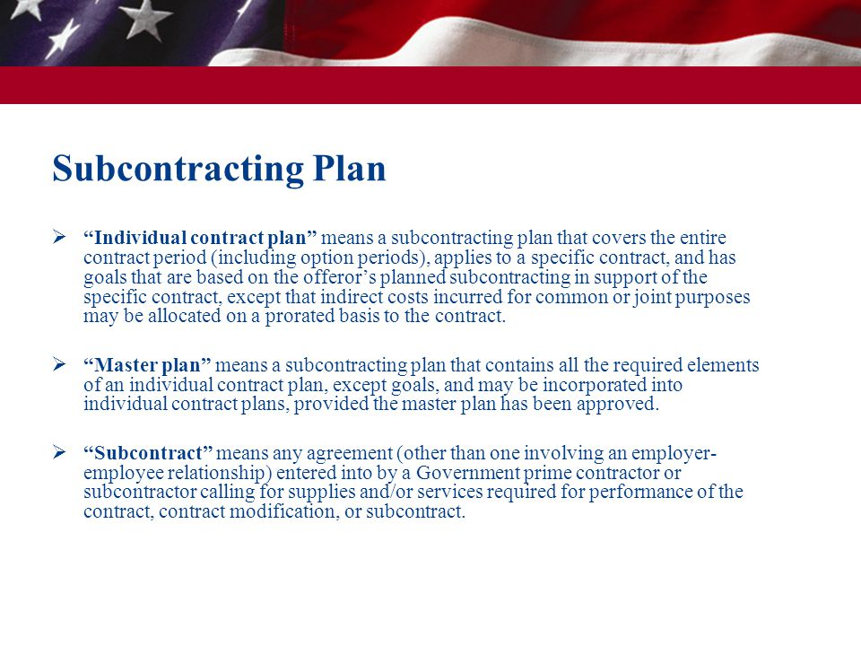 "Subcontracting Plan  ""Individual contract plan"" means a subcontracting plan that covers the entire contract period (including option periods), applie"