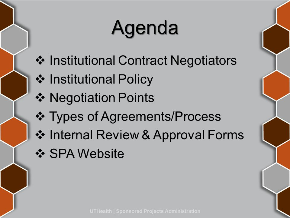 Agenda  Institutional Contract Negotiators  Institutional Policy  Negotiation Points  Types of Agreements/Process  Internal Review & Approval Forms  SPA Website