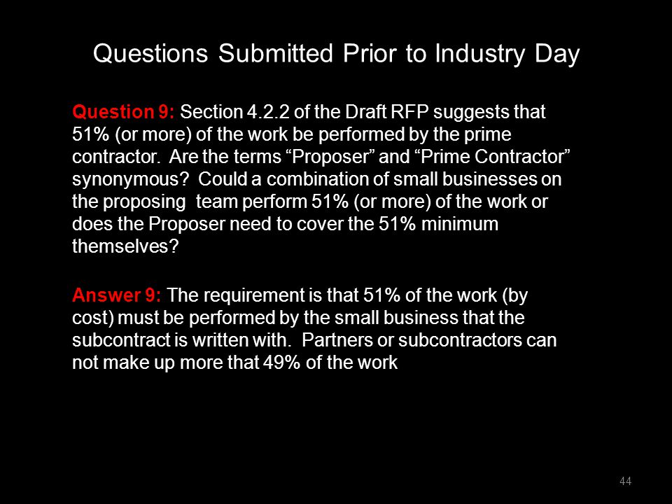 """Question 9: Section 4.2.2 of the Draft RFP suggests that 51% (or more) of the work be performed by the prime contractor. Are the terms """"Proposer"""" and"""