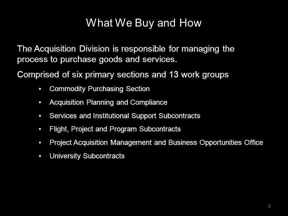 The Acquisition Division is responsible for managing the process to purchase goods and services. Comprised of six primary sections and 13 work groups